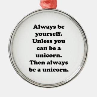 Always Be Yourself Unicorn Metal Ornament