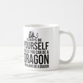 Always Be Yourself. Unless You Can Be A Dragon Coffee Mug