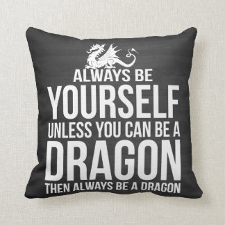Always Be Yourself. Unless You Can Be A Dragon. Throw Pillow