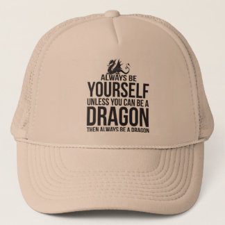 Always Be Yourself. Unless You Can Be A Dragon Trucker Hat