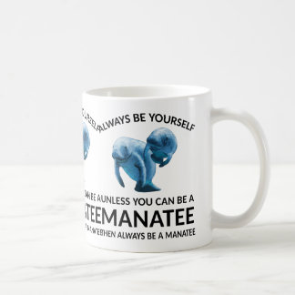 Always Be Yourself Unless You Can Be a Manatee Coffee Mug
