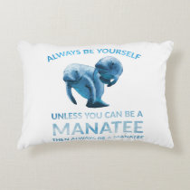 Always Be Yourself Unless You Can Be a Manatee Decorative Pillow