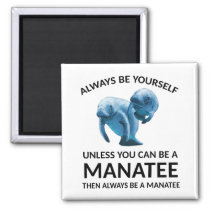 Always Be Yourself Unless You Can Be a Manatee Magnet