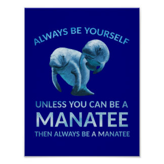 Always Be Yourself Unless You Can Be a Manatee Poster