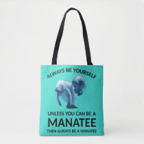 Always Be Yourself Unless You Can Be a Manatee Tote Bag