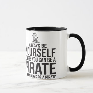 Always Be Yourself Unless You Can Be A Pirate Mug