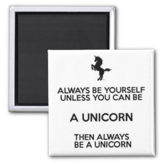 Always Be Yourself Unless You Can Be A Unicorn 2 Inch Square Magnet