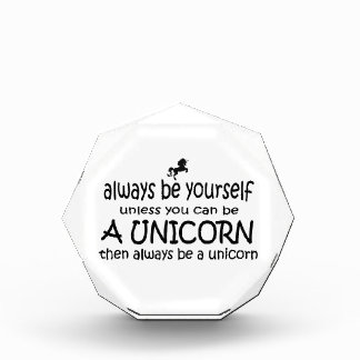 Always Be Yourself, Unless You Can Be A Unicorn Acrylic Award