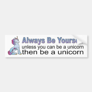 Always Be Yourself, Unless You Can Be A Unicorn Bumper Sticker