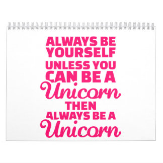 Always be yourself unless you can be a unicorn calendar