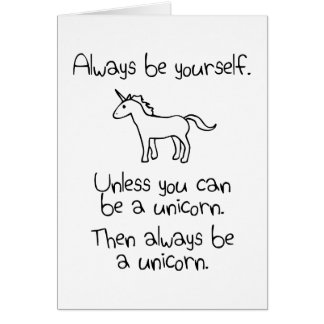 Always Be Yourself, Unless You Can Be A Unicorn Card