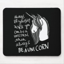 Always Be Yourself, Unless You Can Be A  Unicorn Mouse Pad