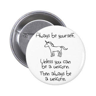 Always Be Yourself, Unless You Can Be A Unicorn Pinback Button