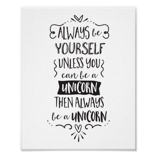 always be yourself unless you can be a unicorn poster. Black Bedroom Furniture Sets. Home Design Ideas
