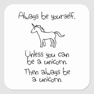 Always Be Yourself, Unless You Can Be A Unicorn Square Sticker