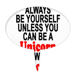 Always be yourself unless you can be a unicorn T-S Cake Topper
