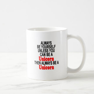 Always be yourself unless you can be a unicorn T-S Coffee Mug