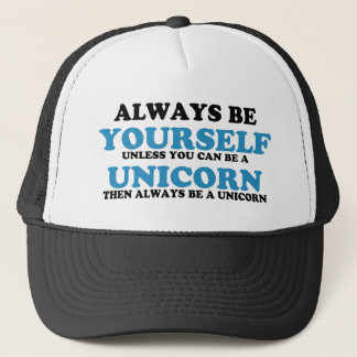 Always be yourself unless you can be a unicorn trucker hat