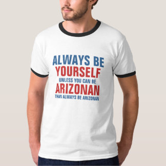 Always be yourself unless you can be Arizonan Shirt
