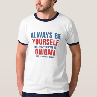 Always be yourself unless you can be Ohioian T-Shirt