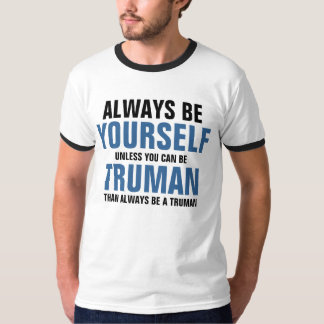 Always be yourself unless you can be Truman T-Shirt