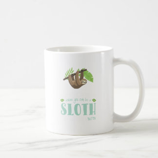 Always Be Yourself Unless You Can Become A Sloth Coffee Mug