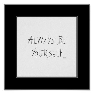 Always be Yourself - Wall Decor Poster