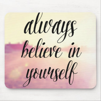 Always Believe In Yourself 2 Mouse Pad