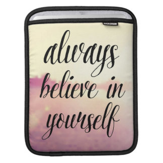 Always Believe In Yourself 2 Sleeve For iPads