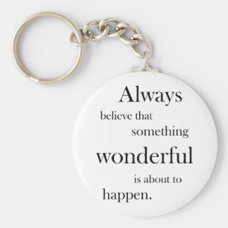 Always believe something wonderful Key Chain