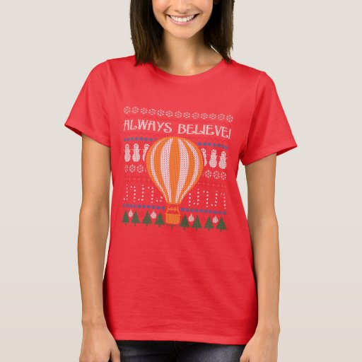 Always Believe Ugly Christmas Sweater T-Shirt
