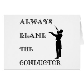 Always Blame the Conductor Greeting Card