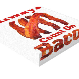 Always Count On Bacon! Gallery Wrapped Canvas