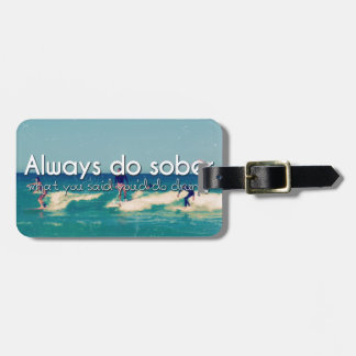 Always Do Sober What You Say You'll  Photo Quote Tag For Bags