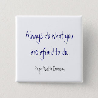 Always do what you are afraid to do. , Ralph Wa... Button