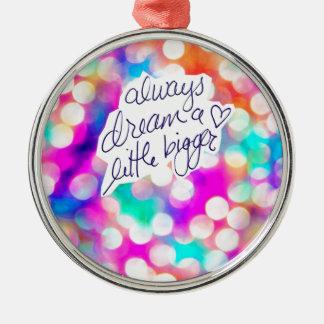Always Dream a Little Bigger Bokeh Colorful Metal Ornament