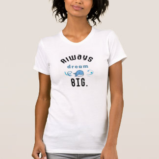 Always dream big Motivational Quote Tee Shirt