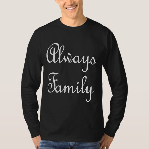 Always Family text only in white on a dark shirt