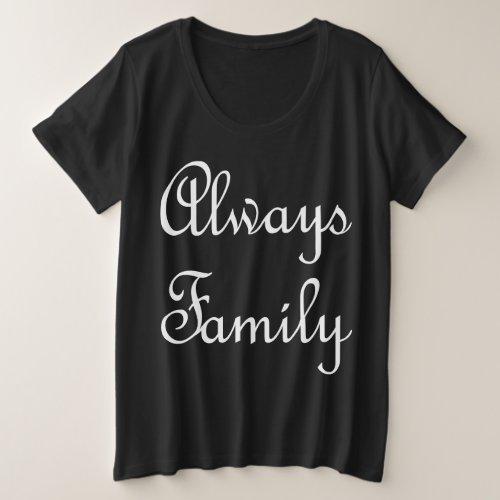 Always Family text only white Plus Size T_Shirt