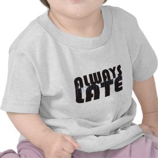 Always fashionably late t-shirt