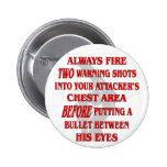 Always Fire 2 Warning Shots Into Their Chest First 2 Inch Round Button