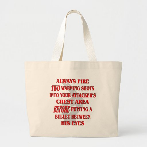 Always Fire 2 Warning Shots Into Their Chest First Canvas Bag