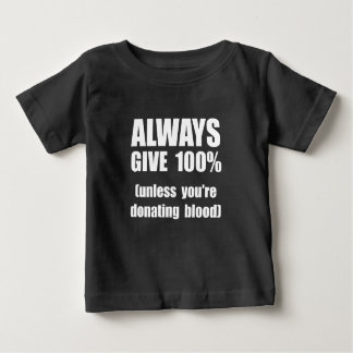 Always Give 100 Percent Baby T-Shirt