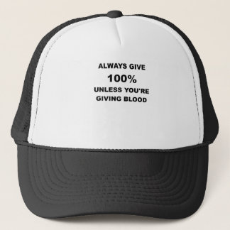 ALWAYS GIVE ONE HUNDRED PERCENT UNLESS YOURE GIVIN TRUCKER HAT