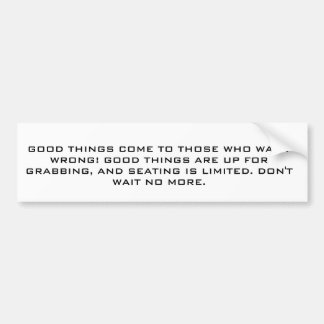 Always grab the opportunity, don't wait for it. bumper sticker