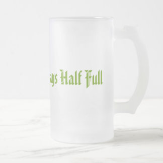 """Always Half Full"" frosted beer glass Frosted Glass Beer Mug"