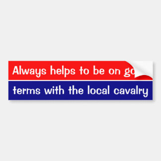 Always helps to be on good terms with the cavalry bumper sticker