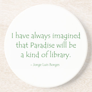 Always Imagined Paradise Will Be a Kind of Library Drink Coaster