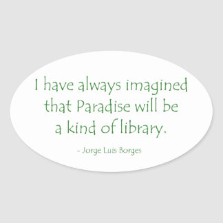 Always Imagined Paradise Will Be a Kind of Library Oval Sticker