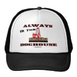 Always In The Doghouse, Oil Field Hat